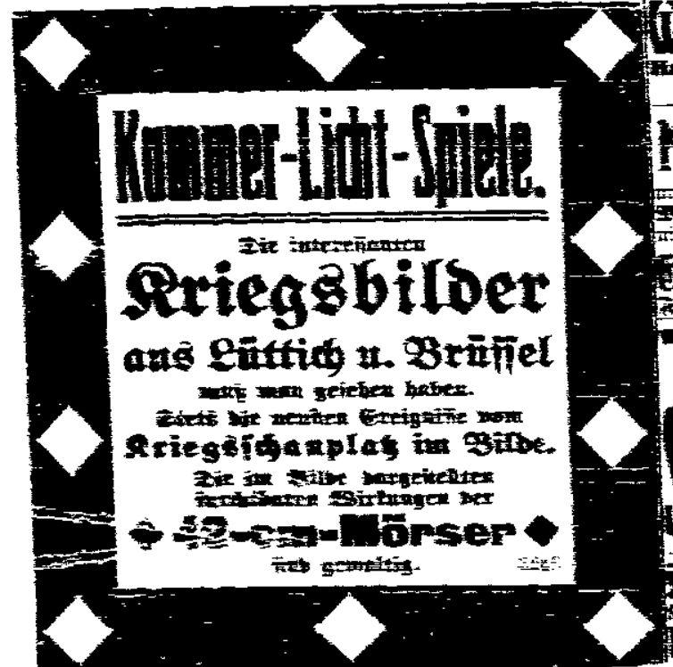 »Die interessanten Kriegsbilder aus Lüttich u. Brüssel muß man gesehen haben. […] Die im Bilde vorgestellten furchtbaren Wirkungen der 42-cm-Mörser sind gewaltig.« – Anzeige in der »Volksstimme« (Magdeburg) vom 16. September 1914.